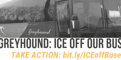 ICE off our buses! Build solidarity and worker power to end Greyhound collaboration with ICE!