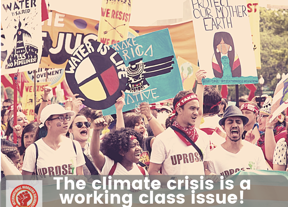The climate crisis is a working class issue — and the working class has the power to stop it! Show solidarity with climate strikes and protests September 20-27!